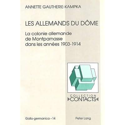 Les Allemands du Dôme: La colonie allemande de Montparnasse dans les années 1903-1914