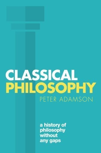 Classical Philosophy: A history of philosophy without any gaps, Volume 1 by Peter Adamson (2016-05-10)