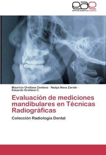 Evaluación de mediciones mandibulares en Técnicas Radiográficas: Colección Radiología Dental por Mauricio Orellana Centeno
