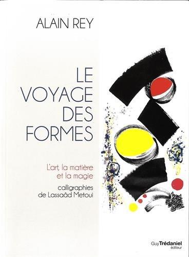 Le voyage des formes : l'art, matière et magie par Alain Rey