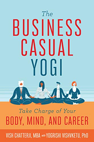 The Business Casual Yogi: Take Charge of Your Body, Mind ...