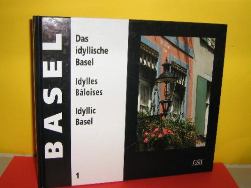 Das idyllische Basel/Bâle idyllique/Idyllic Basel: Ein Foto-Porträt