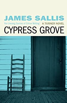 Cypress Grove (The Turner Trilogy Book 1) by [Sallis, James]
