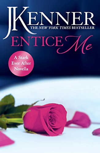Entice Me: A Stark Ever After Novella (Stark Series) by [Kenner, J.]