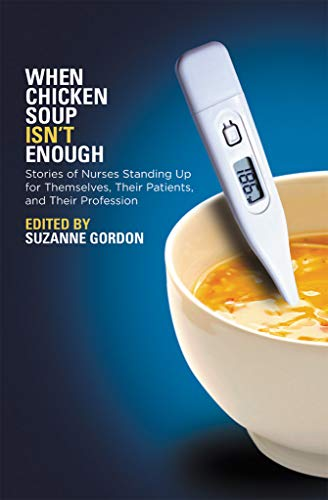 When Chicken Soup Isn't Enough: Stories of Nurses Standing Up for Themselves, Their Patients, and Their Profession (The Culture and Politics of Health Care Work) (English Edition)