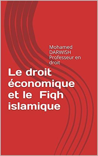 Le droit économique et le Fiqh islamique: Mohamed DARWISH Professeur en droit