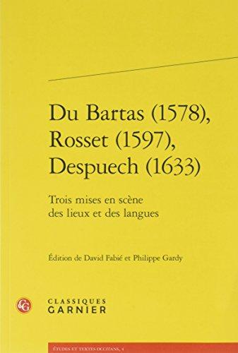 Du Bartas 1578, Rosset 1597, Despuech 1633: Trois Mises En Scene Des Lieux Et Des Langues