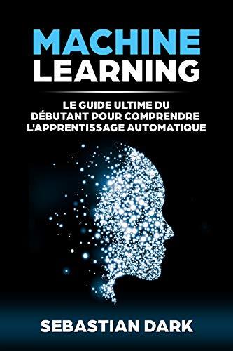 Telecharger Machine Learning Le Guide Ultime Du Debutant Pour