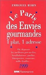 LE PARIS DES ENVIES GOURMANDES. 1 plat, 1 adresse, Où déguster les meilleurs pot-au-feu, bouillabaisses, paellas, blanquettes, couscous, mille-feuilles... édition 1999