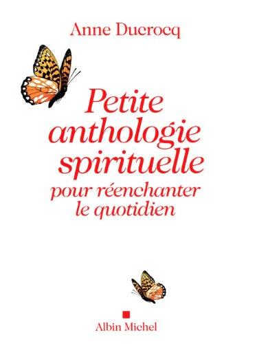 Petite Anthologie Spirituelle Pour Reenchanter Le Quotidien (Spiritualites Grand Format) par Anne Ducrocq