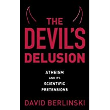 The Devil's Delusion: Atheism and Its Scientific Pretensions by David Berlinski (2008-04-01)