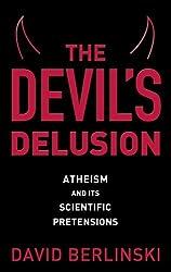 The Devil's Delusion: Atheism and Its Scientific Pretensions by David Berlinski (2008-04-01)