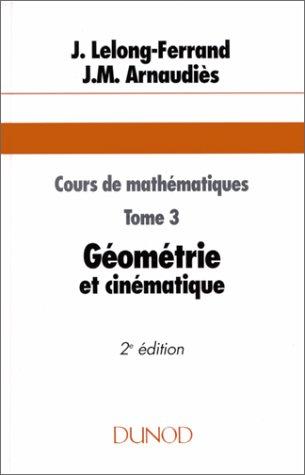 COURS DE MATHEMATIQUES. Tome 3, Géométrie et cinématique, 2ème édition