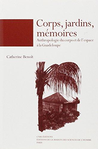 Corps, jardins et mémoires : anthropologie du corps et de l'espace à la Guadeloupe.