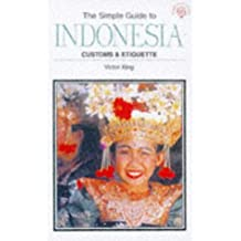 Simple Guide to Indonesia: Customs & Etiquette (SIMPLE GUIDES CUSTOMS AND ETIQUETTE)