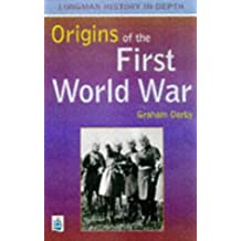The Origins of the First World War (Longman History in Depth)