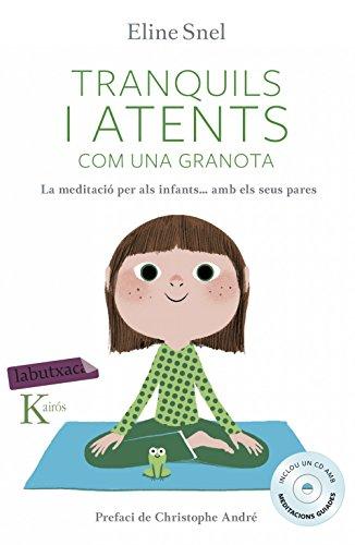 Tranquils i atents com una granota: La meditació per als infants segons el mètode mindfulness (LABUTXACA) por Eline Snel