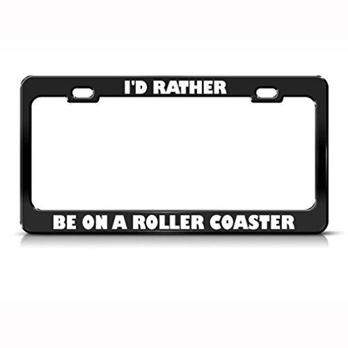 I 'd Rather Be On A Achterbahn Metall Nummernschild Rahmen Tag Halter (Metall-achterbahn)