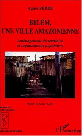 Belem une ville amazonienne aménagement du territoireet organisations populaires