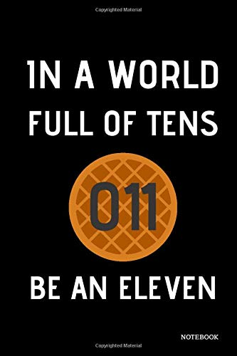 """In A World Full Of Tens Be An Eleven Notebook: Stranger Things Quotes - Classic Black Waffle Cover Books 6x9\"""" 120 Pages Blank Lined Diary , Christmas Gifts (Stranger Things Notebook, Band 10)"""