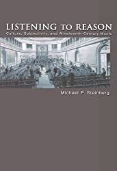 Listening to Reason: Culture, Subjectivity, and Nineteenth-Century Music by Michael P. Steinberg (2006-03-13)
