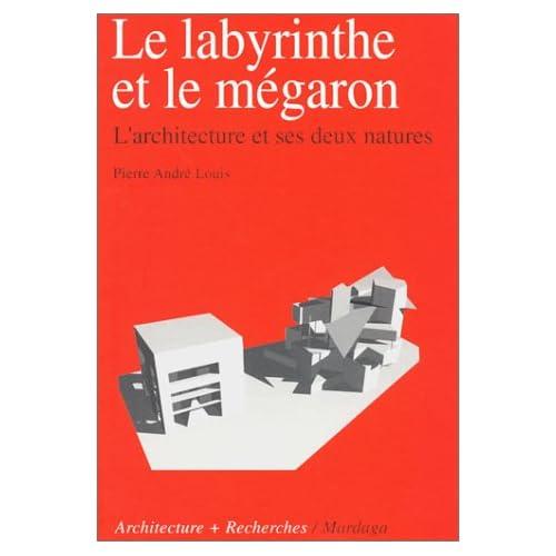 Le Labyrinthe et le Mégaron : L'Architecture et ses deux natures