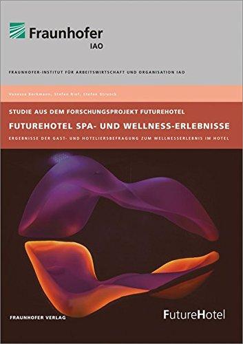 FutureHotel Spa- und Wellness-Erlebnisse.: Ergebnisse der Gast- und Hoteliersbefragung zum Wellnesserlebnis im Hotel.