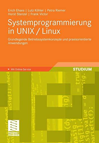 Systemprogrammierung in UNIX / Linux: Grundlegende Betriebssystemkonzepte und praxisorientierte Anwendungen