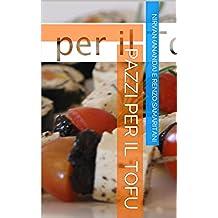 """Pazzi per il Tofu (Vegi Menù [e volume zero dé """"i Libretti""""] Vol. 3)"""