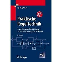 Praktische Regeltechnik: Anwendungsorientierte Einführung für Maschinenbauer und Elektrotechniker (VDI-Buch)