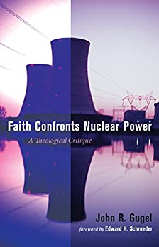 Faith Confronts Nuclear Power: A Theological Critique por John R. Gugel epub