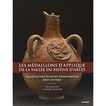 Les médaillons d'applique de la vallée du Rhône d'Arles : La collection du Musée départemental Arles antique
