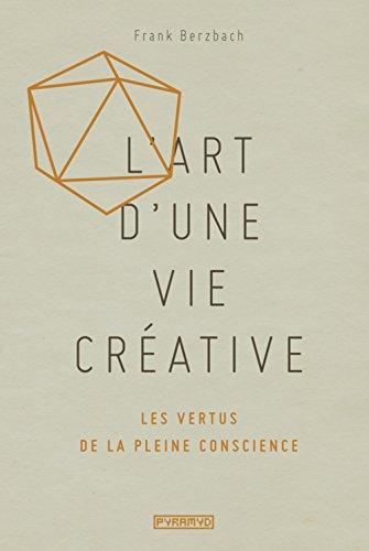 L'Art d'une vie créative : Les vertus de la pleine conscience par Franck Berzbach