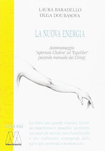 La nuova energia. automassaggio «apertura chakra» ed «equilibri» (secono manuale dei ching). con dvd