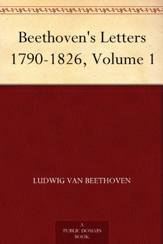 Beethoven's Letters 1790-1826, Volume 1 (English Edition) por Ludwig van Beethoven
