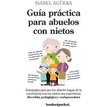 Guía práctica para abuelos con nietos : estrategias para que los abuelos hagan de la convivencia con sus nietos una experiencia divertida, pedagógica y enriquecedora (Ensayo y Divulgación, Band 312)