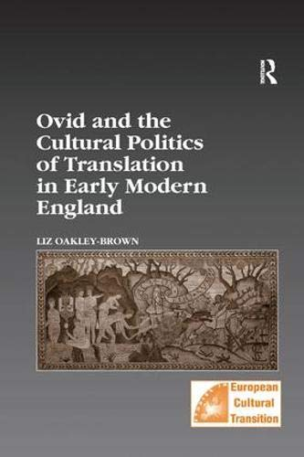 Ovid and the Cultural Politics of Translation in Early Modern England (Studies in European Cultural Transition)
