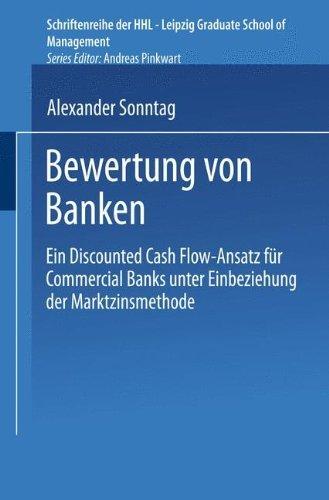 Bewertung von Banken: Ein Discounted Cash Flow-Ansatz f????r Commercial Banks unter Einbeziehung der Marktzinsmethode (Schriftenreihe der HHL Leipzig Graduate School of Management) (German Edition) by Alexander Sonntag (2001-08-30)