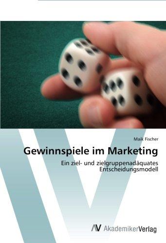 Gewinnspiele im Marketing: Ein ziel- und zielgruppenadäquates Entscheidungsmodell