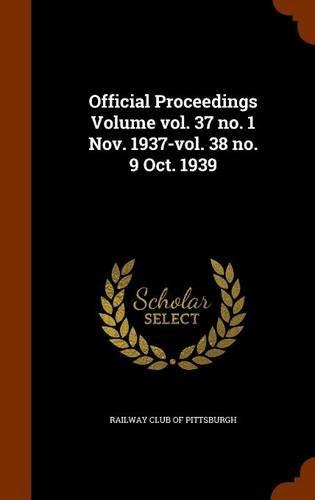 Official Proceedings Volume vol. 37 no. 1 Nov. 1937-vol. 38 no. 9 Oct. 1939