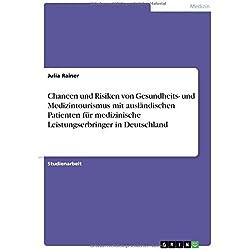Chancen und Risiken von Gesundheits- und Medizintourismus mit ausländischen Patienten für medizinische Leistungserbringer in Deutschland