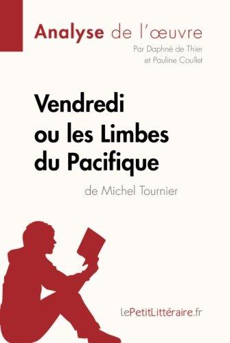Vendredi ou les Limbes du Pacifique de Michel Tournier (Analyse de l'oeuvre): Comprendre La Littérature Avec Lepetitlittéraire.Fr por Daphné De Thier
