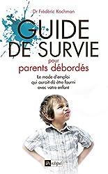 Guide de survie pour parents débordés: Le mode 'emploi qui aurait dû être fourni avec votre enfant