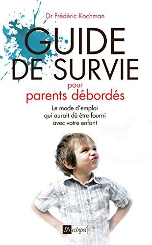 Guide de survie pour parents débordés: Le mode 'emploi qui aurait dû être fourni avec votre enfant par Frédéric Kochman