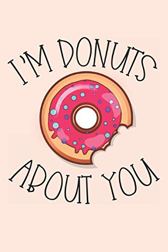 I'm Donuts About You: Donuts Journal for the Perfect Anniversary Gift -