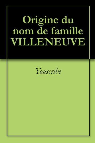 Origine du nom de famille VILLENEUVE (Oeuvres courtes) par Youscribe