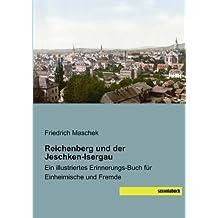 Reichenberg und der Jeschken-Isergau: Ein illustriertes Erinnerungs-Buch für Einheimische und Fremde