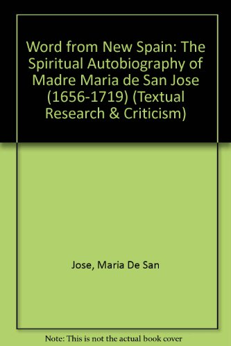 Word from New Spain: The Spiritual Autobiography of Madre Maria de San Jose (1656-1719) (Textual Research & Criticism)