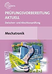 Prüfungsvorbereitung aktuell Mechatronik: Zwischen- und Abschlussprüfung