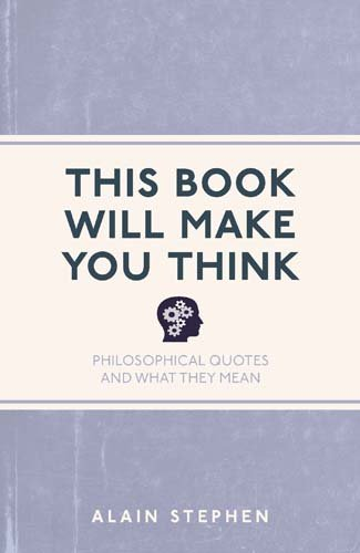 This Book Will Make You Think: Philosophical Quotes and What They Mean (I Used to Know That ...) por Alain Stephen